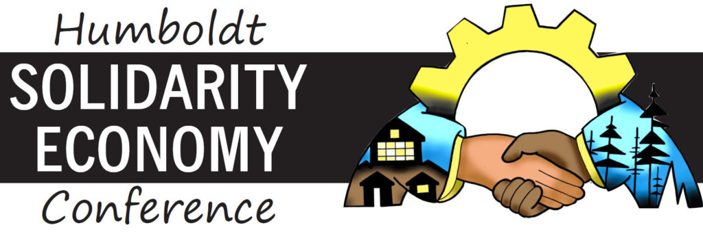 Humboldt Solidarity Economy Conference, September 21-22, 2018